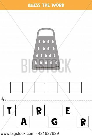Spell The Word Grater. Vector Illustration Of Kitchen Grater. Spelling Game For Kids.