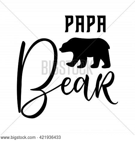 Papa Bear Design For Tshit For Happy Fathers Day. Quote For Dad Birthday Gift. Silhouette Wild Anima