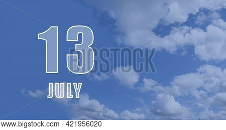 July 13. 13-th Day Of The Month, Calendar Date.white Numbers Against A Blue Sky With Clouds. Copy Sp