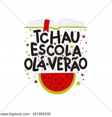 Goodbye School Hello Summer In Portuguese. Cute Hand Drawn Card With Open Book And Watermelon. Vecto