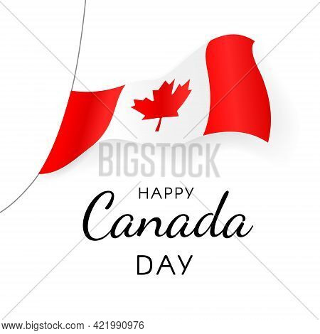 Happy Canada Day Greeting Card. Canada Flag Flutters In The Wind Over Beautiful Inscription Isolated