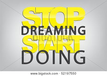 Stop dreaming. Start doing. Typography poster. Motivational Background poster