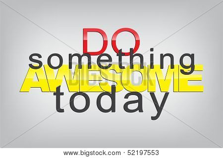 Do something awesome today. Typography poster. Motivational Background poster