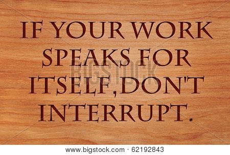 If your work speaks for itself, don't interrupt - on wooden red oak background poster