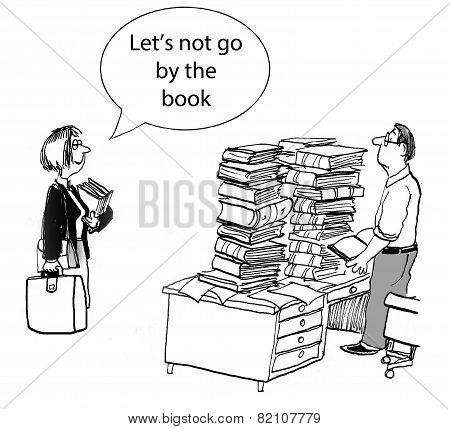 Cartoon of businessman with stacks of books, business boss says 'let's not go by the book'. poster
