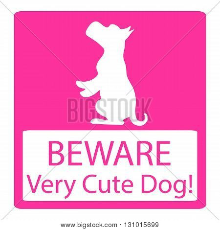 Beware Very Cute Dogs Signs. Friendly Dogs Signs. Vector Illustration pink