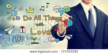 Businessman Drawing Do All Things With Love Concept