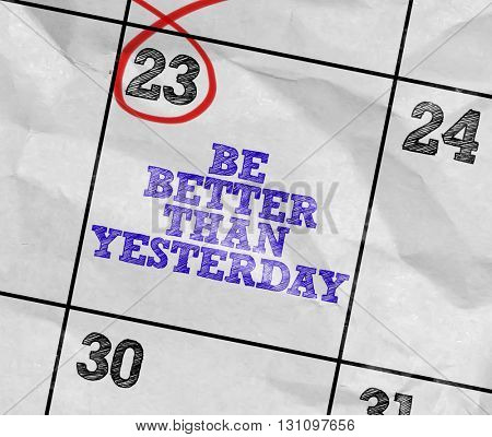 Concept image of a Calendar with the reminder: Be Better Than Yesterday