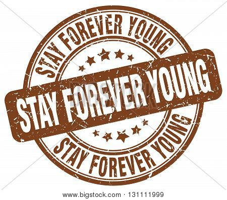 Stay Forever Young Brown Grunge Round Vintage Rubber Stamp.stay Forever Young Stamp.stay Forever You