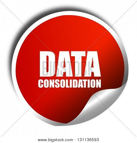 data consolidation, 3D rendering, red sticker with white text