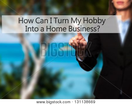 How Can I Turn My Hobby Into A Home Business - Businesswoman Hand Pressing Button On Touch Screen In