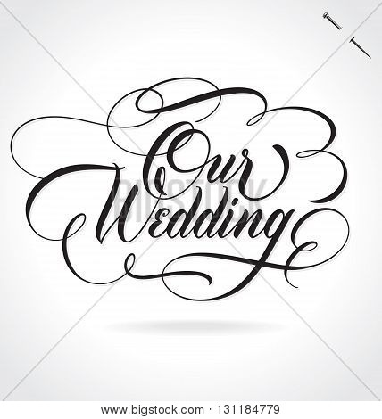 OUR WEDDING hand lettering - handmade calligraphy, vector