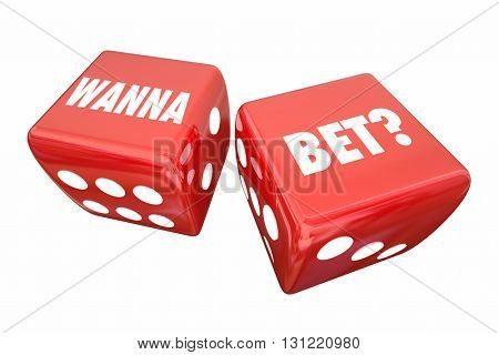 Wanna Bet Wager Casino Dice Take Chance Words 3d Illustration