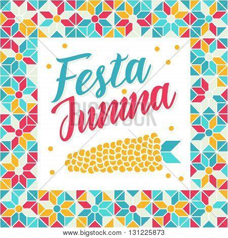 Festa Junina illustration - traditional Brazil june festival party - Midsummer holiday. Carnival background - lettering Festa Junina abstract festive pattern and corn. Seamless geometric pattern.