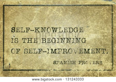 Self-knowledge is the beginning of - ancient Spanish proverb printed on grunge vintage cardboard
