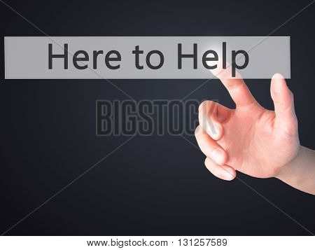 Here To Help - Hand Pressing A Button On Blurred Background Concept On Visual Screen.