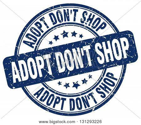 adopt don't shop blue grunge round vintage rubber stamp.adopt don't shop stamp.adopt don't shop round stamp.adopt don't shop grunge stamp.adopt don't shop.adopt don't shop vintage stamp.