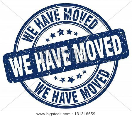 We Have Moved Blue Grunge Round Vintage Rubber Stamp.we Have Moved Stamp.we Have Moved Round Stamp.w