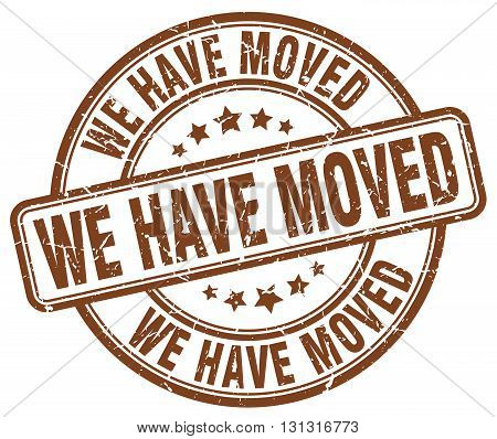 We Have Moved Brown Grunge Round Vintage Rubber Stamp.we Have Moved Stamp.we Have Moved Round Stamp.