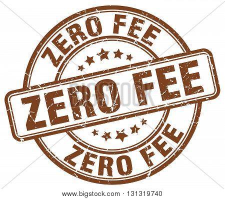zero fee brown grunge round vintage rubber stamp.zero fee stamp.zero fee round stamp.zero fee grunge stamp.zero fee.zero fee vintage stamp.