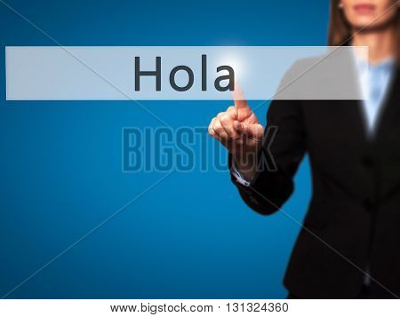 Hola - Businesswoman Hand Pressing Button On Touch Screen Interface.