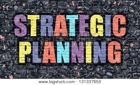 Strategic Planning. Multicolor Inscription on Dark Brick Wall with Doodle Icons. Strategic Planning Concept in Modern Style. Doodle Design Icons. Strategic Planning on Dark Brickwall Background.