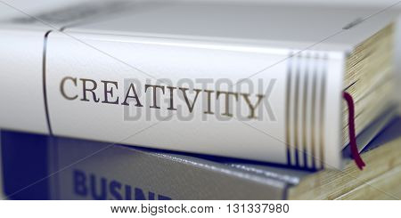 Creativity - Leather-bound Book in the Stack. Closeup. Book Title of Creativity. Stack of Books Closeup and one with Title - Creativity. Creativity Concept. Book Title. Blurred 3D Illustration.