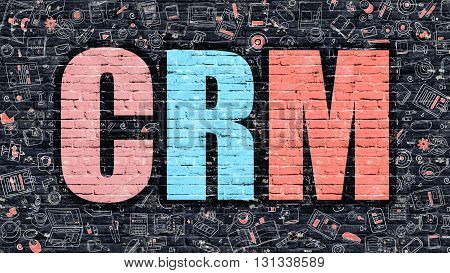 CRM. Multicolor Inscription on Dark Brick Wall with Doodle Icons Around. CRM Concept. Modern Style Illustration with Doodle Design Icons. CRM on Dark Brickwall Background.