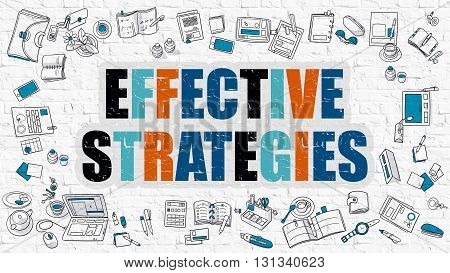 Effective Strategies Concept. Modern Line Style Illustration. Multicolor Effective Strategies Drawn on White Brick Wall. Doodle Icons. Doodle Design Style of Effective Strategies Concept.