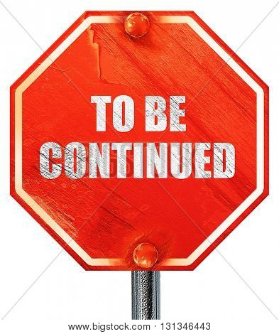 to be continued, 3D rendering, a red stop sign