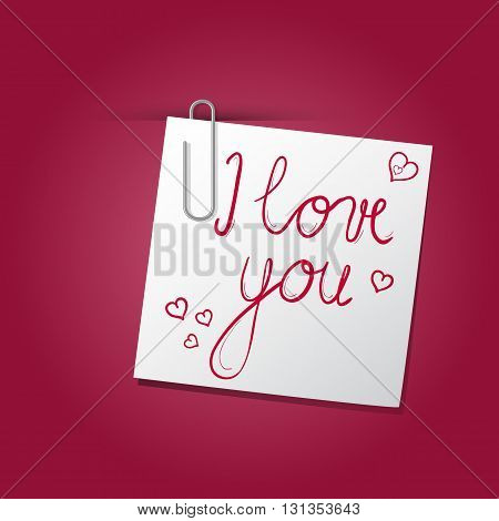 Vector Image with paper and paperclip. On the small paper is message I love you with small hearts. Paper is held by paperclip. Romantic illustration on red background with highlight.
