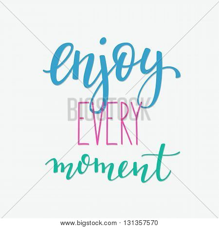 Lettering quotes motivation typography for life and happiness. Calligraphy Inspirational quote. Morning motivational quote design. For postcard poster graphic design. Enjoy every moment sign vector.