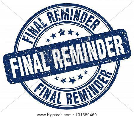 final reminder blue grunge round vintage rubber stamp.final reminder stamp.final reminder round stamp.final reminder grunge stamp.final reminder.final reminder vintage stamp.
