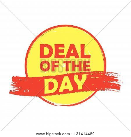 deal of the day drawn label - text in red and yellow round banner, business shopping concept, vector