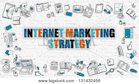 Internet Marketing Strategy Concept. Modern Line Style Illustration. Multicolor Internet Marketing Strategy Drawn on White Brick Wall. Doodle Icons. Doodle Design Style of Internet Marketing Strategy.