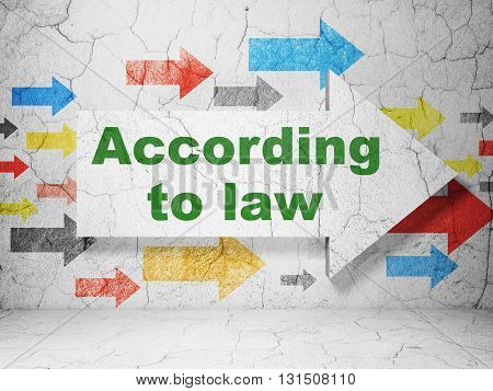 Law concept:  arrow with According To Law on grunge textured concrete wall background, 3D rendering