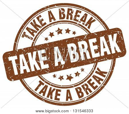 Take A Break Brown Grunge Round Vintage Rubber Stamp.take A Break Stamp.take A Break Round Stamp.tak