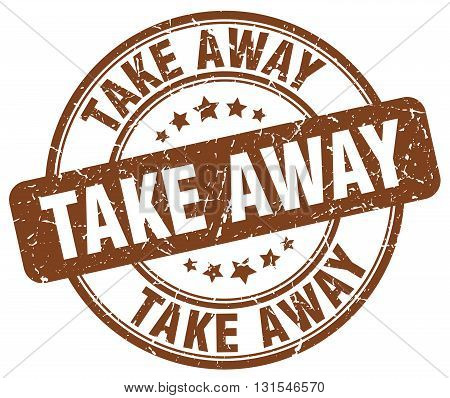 Take Away Brown Grunge Round Vintage Rubber Stamp.take Away Stamp.take Away Round Stamp.take Away Gr