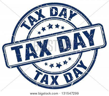 Tax Day Blue Grunge Round Vintage Rubber Stamp.tax Day Stamp.tax Day Round Stamp.tax Day Grunge Stam
