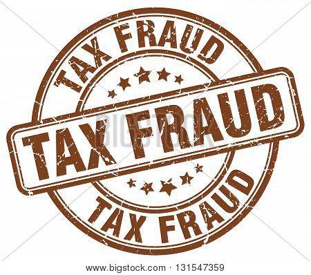 Tax Fraud Brown Grunge Round Vintage Rubber Stamp.tax Fraud Stamp.tax Fraud Round Stamp.tax Fraud Gr