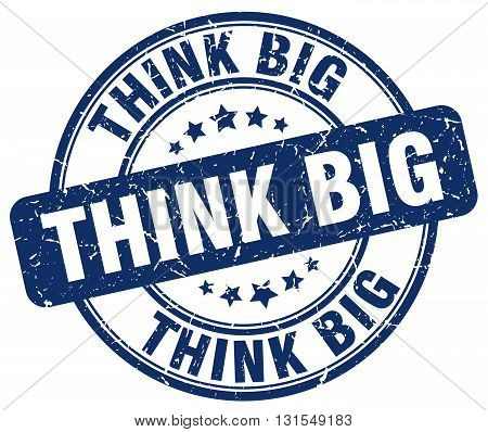 Think Big Blue Grunge Round Vintage Rubber Stamp.think Big Stamp.think Big Round Stamp.think Big Gru