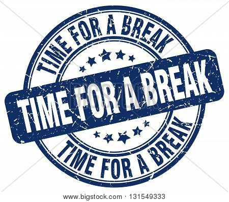 Time For A Break Blue Grunge Round Vintage Rubber Stamp.time For A Break Stamp.time For A Break Roun