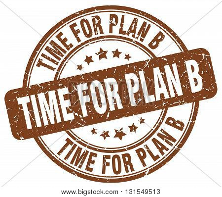 Time For Plan B Brown Grunge Round Vintage Rubber Stamp.time For Plan B Stamp.time For Plan B Round