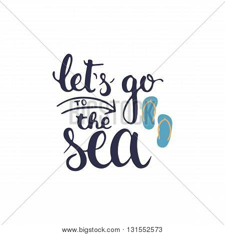 Hand drawn typography lettering phrase Let's go to the sea isolated on the white background. Modern calligraphy for typography greeting and invitation card or t-shirt print