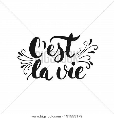 C'est la vie - hand drawn lettering phrase that's life in French isolated on the white background. Fun brush ink inscription for photo overlays greeting card or t-shirt print flyer poster design.
