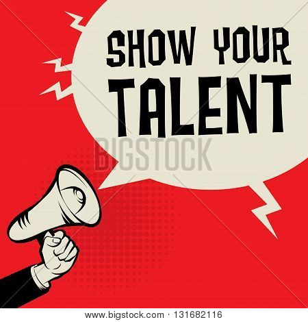 Megaphone Hand business concept with text Show Your Talent, vector illustration