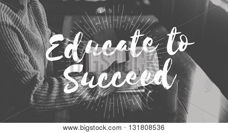 Educate to Succeed Learn Knowledge Education Learning Concept