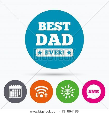 Wifi, Sms and calendar icons. Best father ever sign icon. Award symbol. Exclamation mark. Go to web globe.