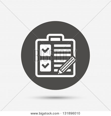 Checklist with pencil sign icon. Control list symbol. Survey poll or questionnaire form. Gray circle button with icon. Vector