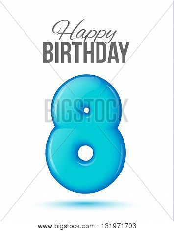The number eight, 8 greeting card with 3d number eight. The volume figure eights years. Positive, colorful, figure. illustration. Inflatable blue eight. Sample card. celebrating birthday.